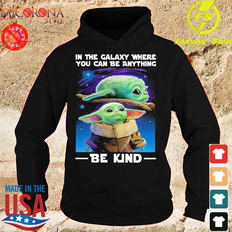 Baby Yoda In the Galaxy where You can be anything Be kind s hoodie