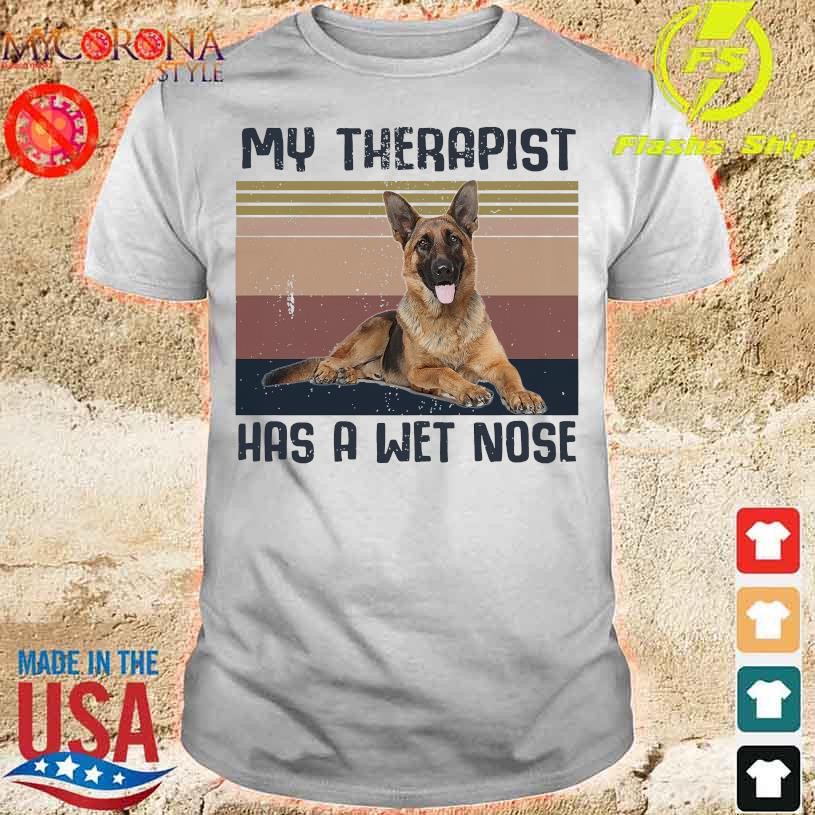 German Shepherd my therapist has a wet nose vintage shirt