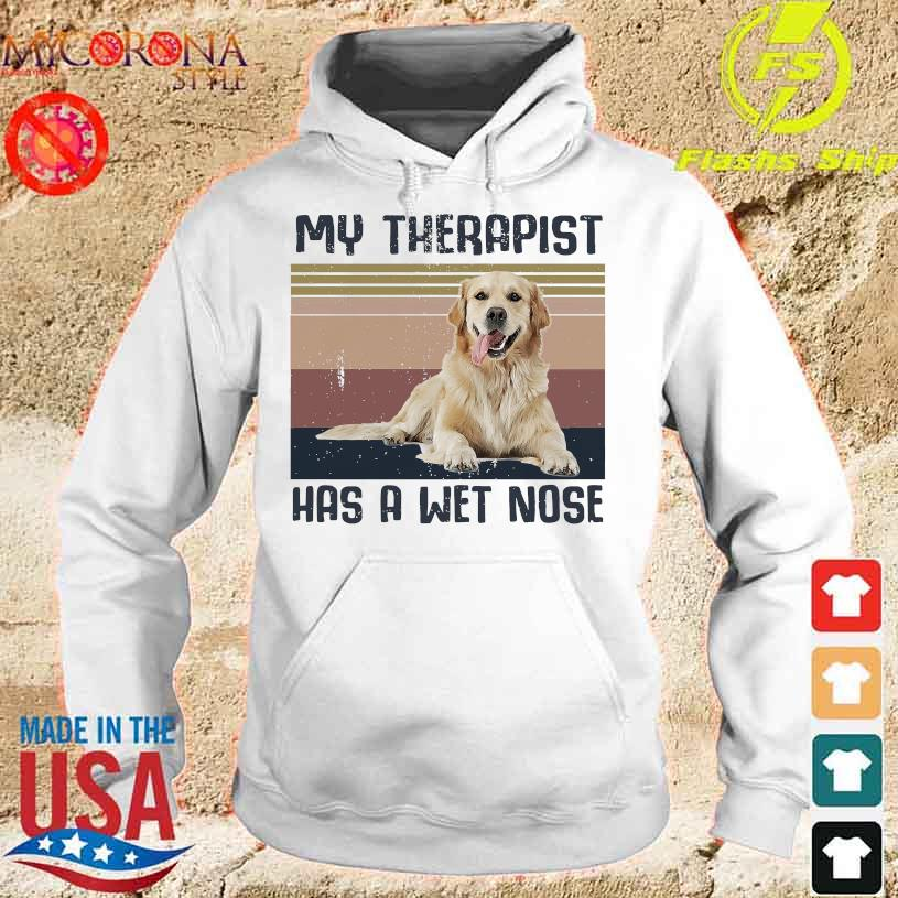 Golden Retriever my therapist has a wet nose vintage s hoodie