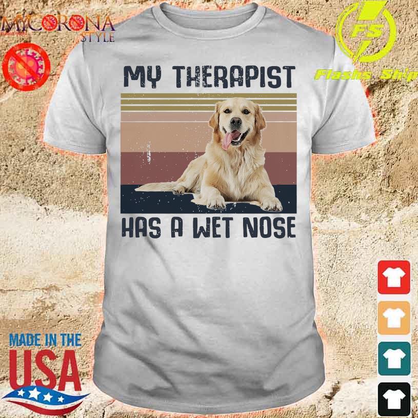 Golden Retriever my therapist has a wet nose vintage shirt