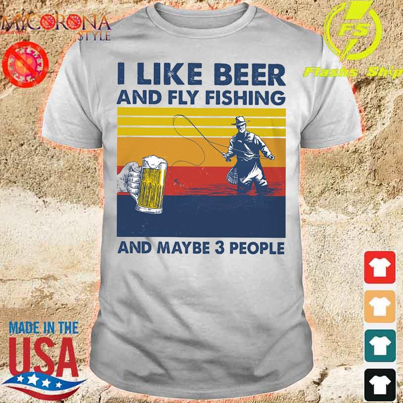I like beer and fly Fishing and maybe 3 people vintage shirt
