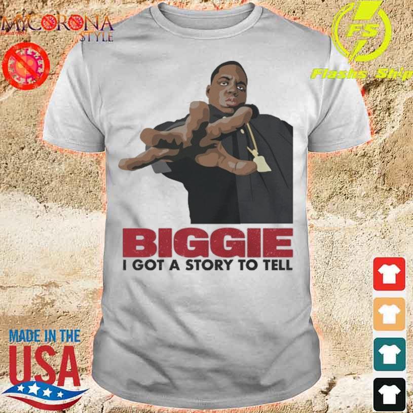 Biggie I Got A Story To Tell shirt