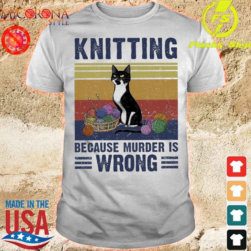 Black Cat Knitting Because Murder Is Wrong vintage shirt