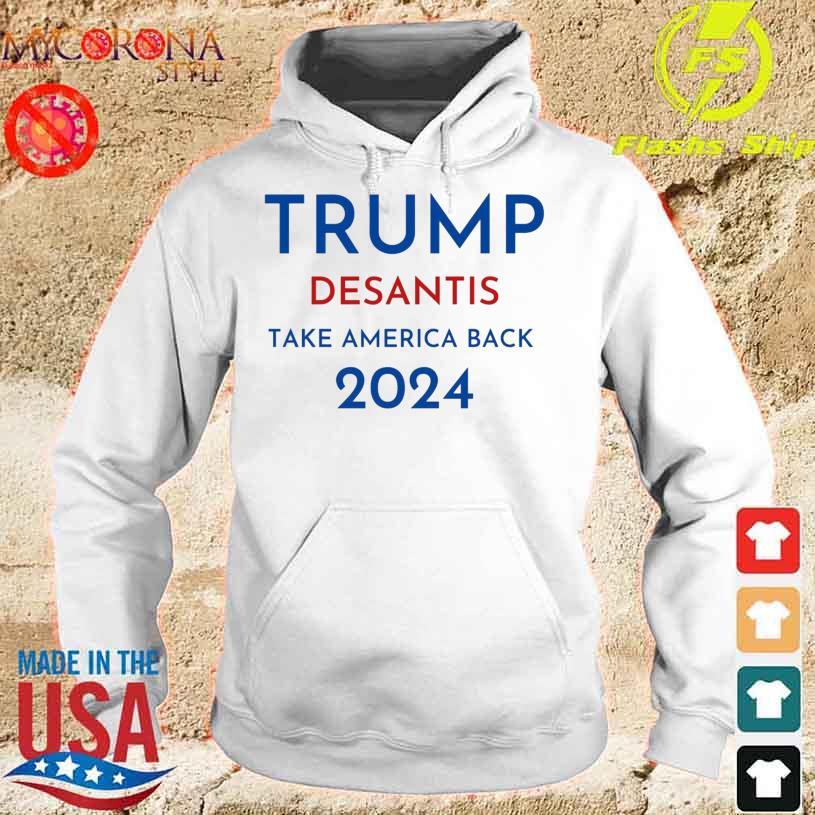 Trump Desantis Take America Back 2024 s hoodie