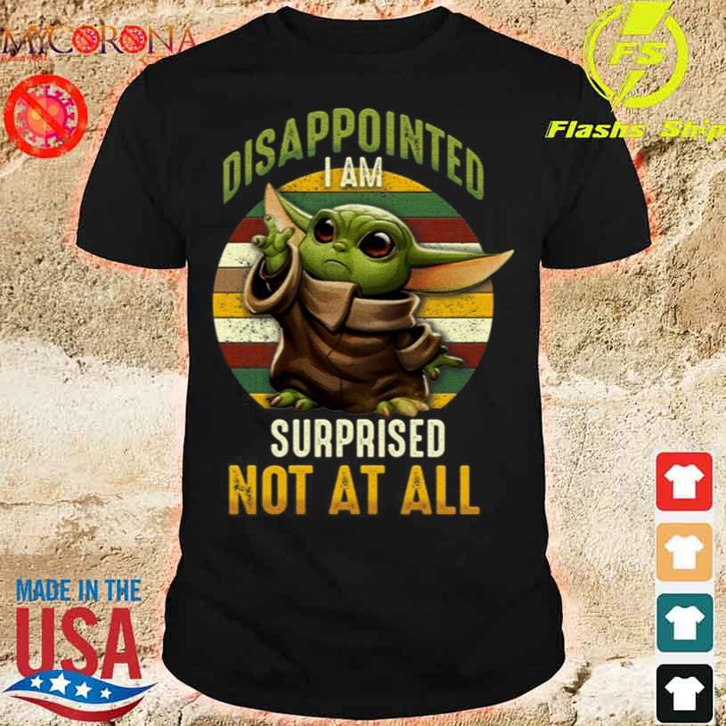 Vintage Disappointed I Am Surprised Not at All Shirt