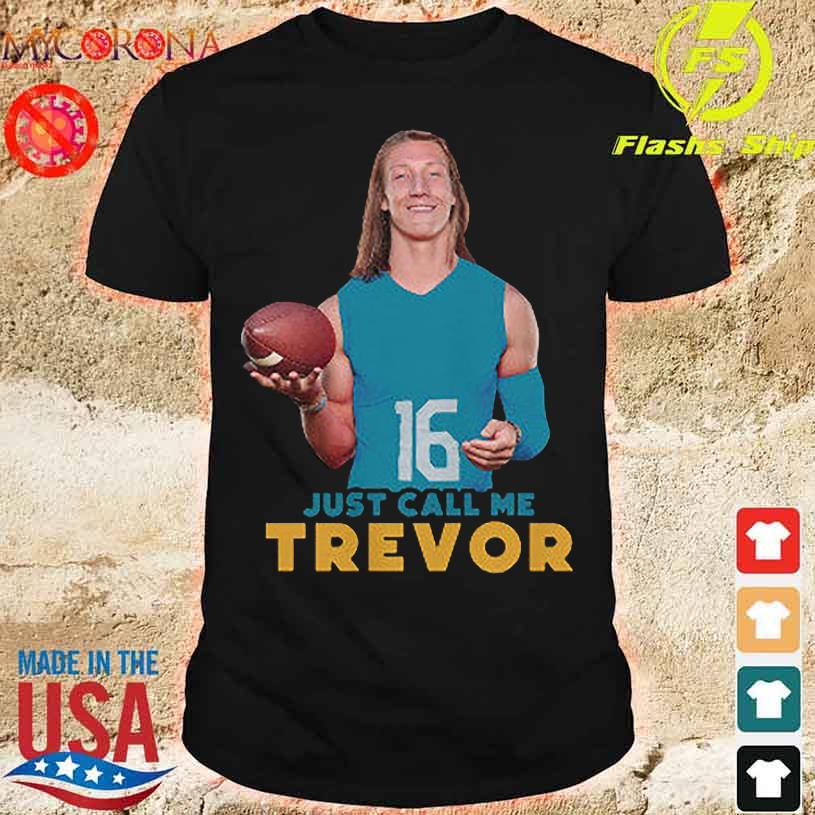 16 Just call me Trevor shirt