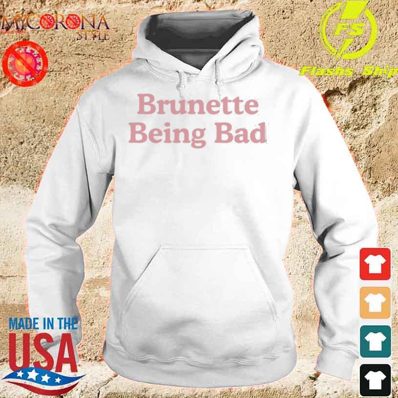 Brunette Being Bad Shirt hoodie
