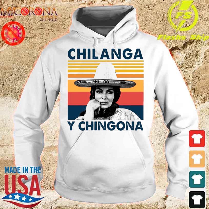 Chilanga Y Chingona Vintage Shirt hoodie