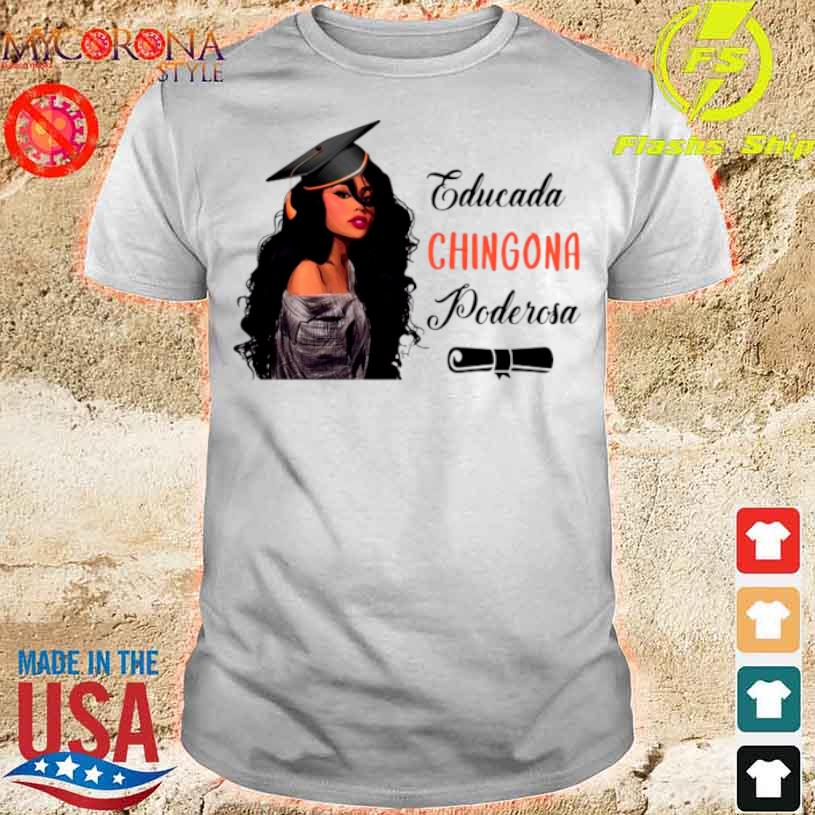 Educada Chingona Poderosa Shirt