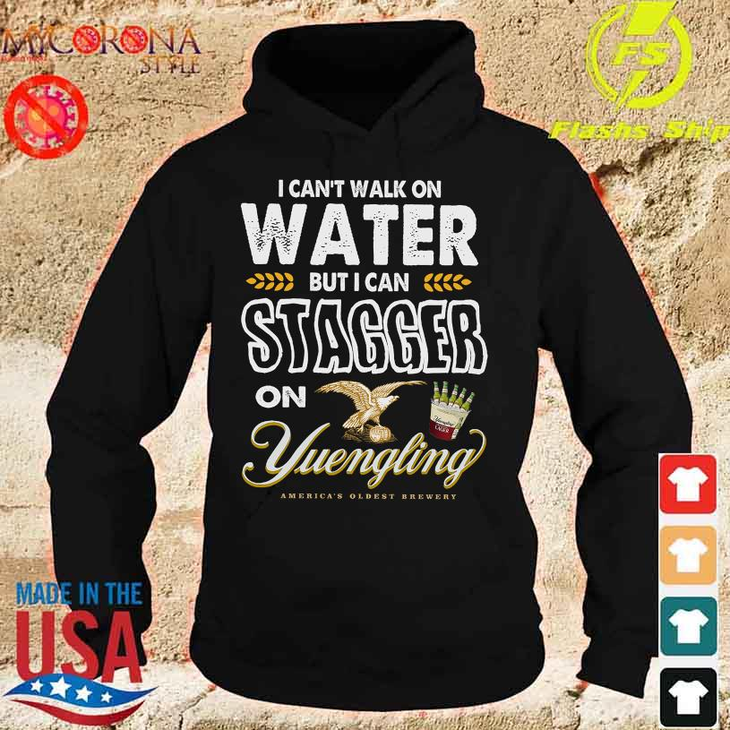 I can't walk on water but I can Stagger on Yuengling America's Oldest Brewery s hoodie