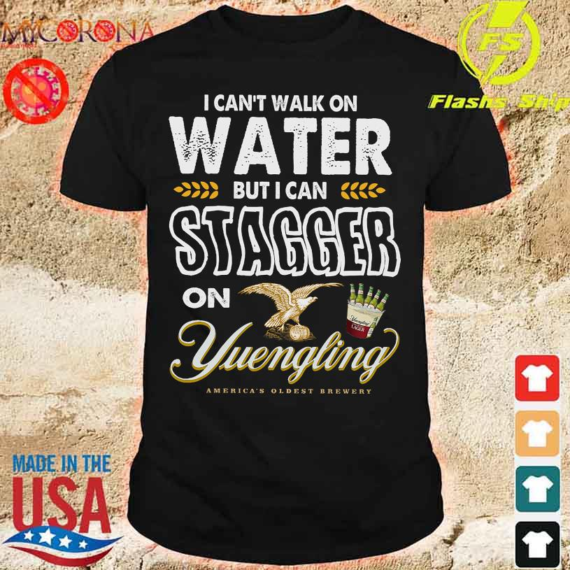 I can't walk on water but I can Stagger on Yuengling America's Oldest Brewery shirt