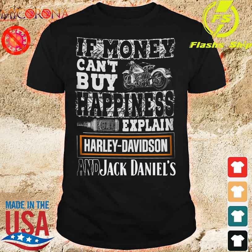 If money can't buy happiness explain Harley Davidson and Jack Daniel's shirt