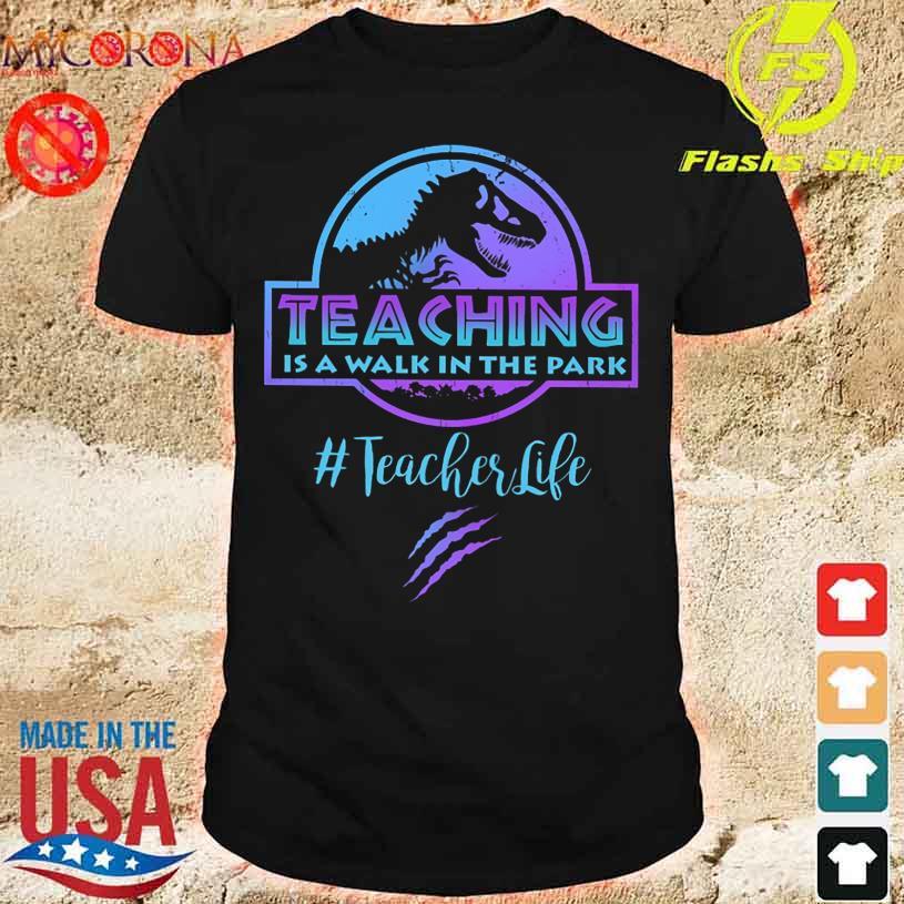 Jurassic Park teaching is a walk in the park #teacherlife shirt
