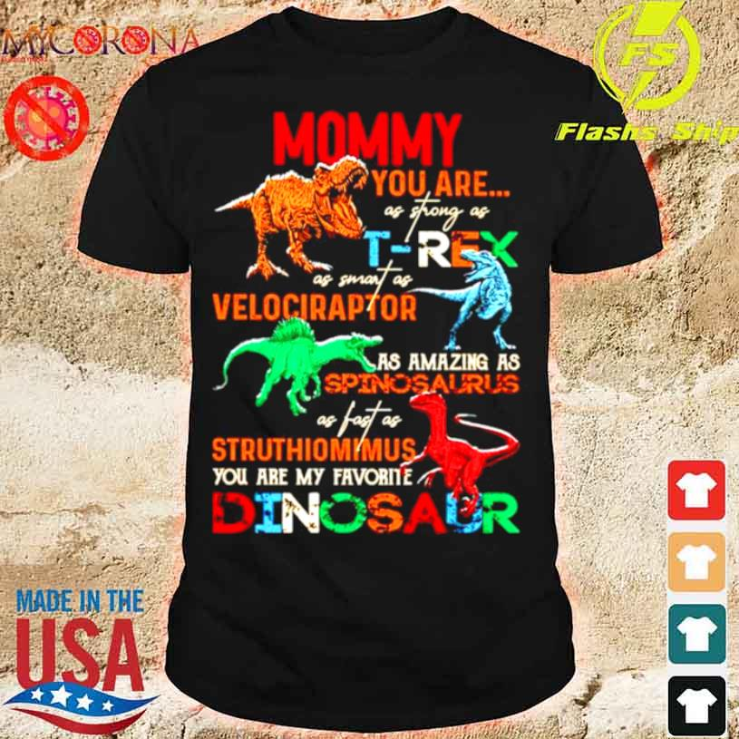 Mommy You Are As Strong As Trex As Smart As Velociraptor Shirt