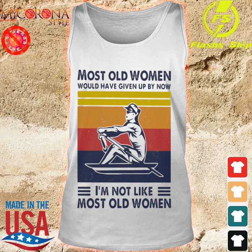 Most Old Women Would Have Given Up By Now I'm Not Like Most Old Women Rowing Vintage Shirt tank top