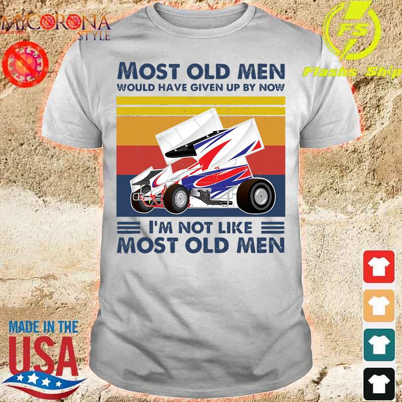 Motorsports Most old men would have given up by now I'm not like most old men vintage shirt