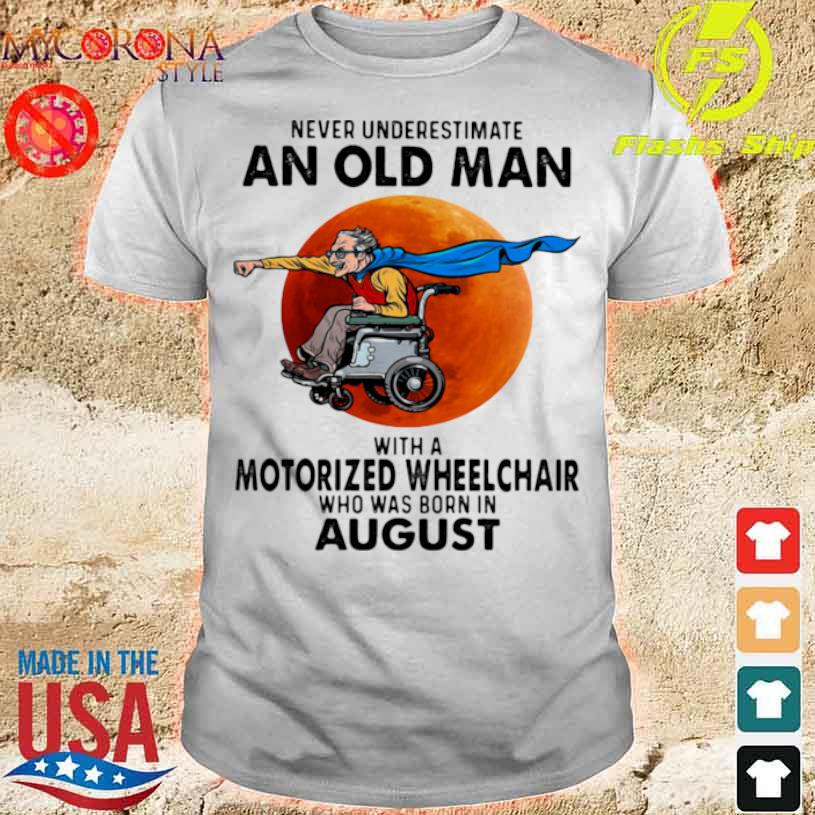 Never Underestimate An Old Man With A Motorized Wheelchair Who Was Born In August Blood Moon Shirt