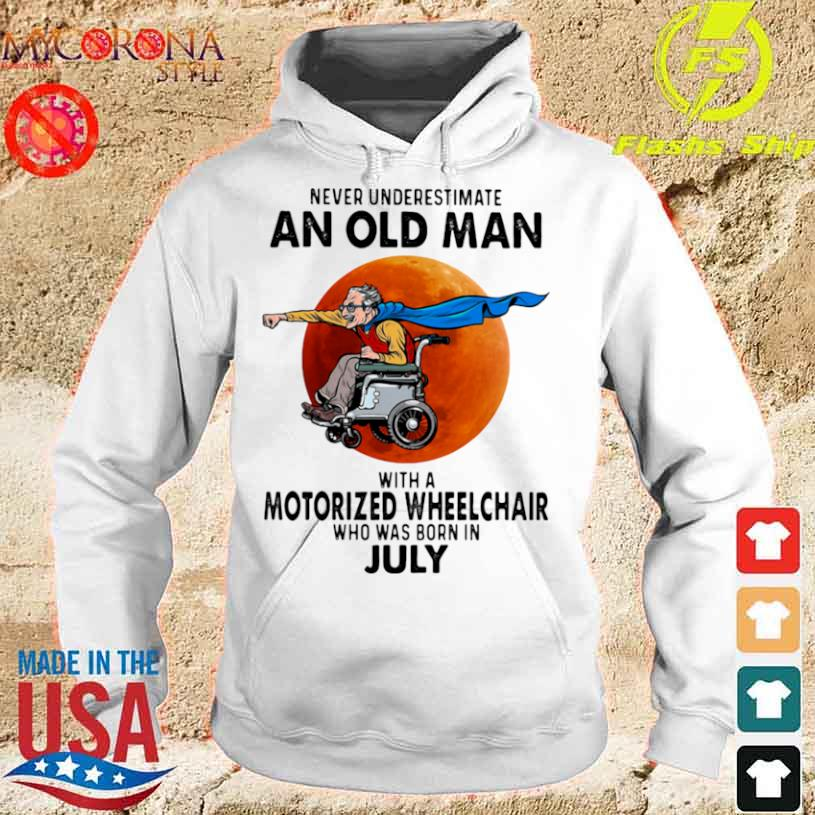 Never Underestimate An Old Man With A Motorized Wheelchair Who Was Born In July Blood Moon Shirt hoodie