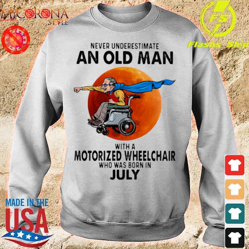 Never Underestimate An Old Man With A Motorized Wheelchair Who Was Born In July Blood Moon Shirt sweater