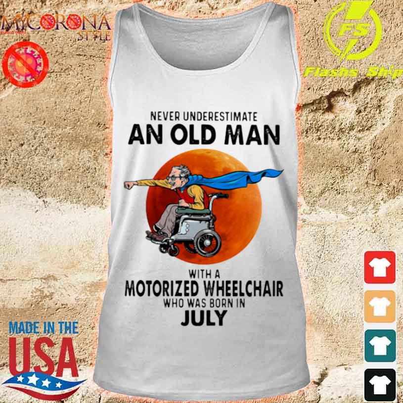 Never Underestimate An Old Man With A Motorized Wheelchair Who Was Born In July Blood Moon Shirt tank top