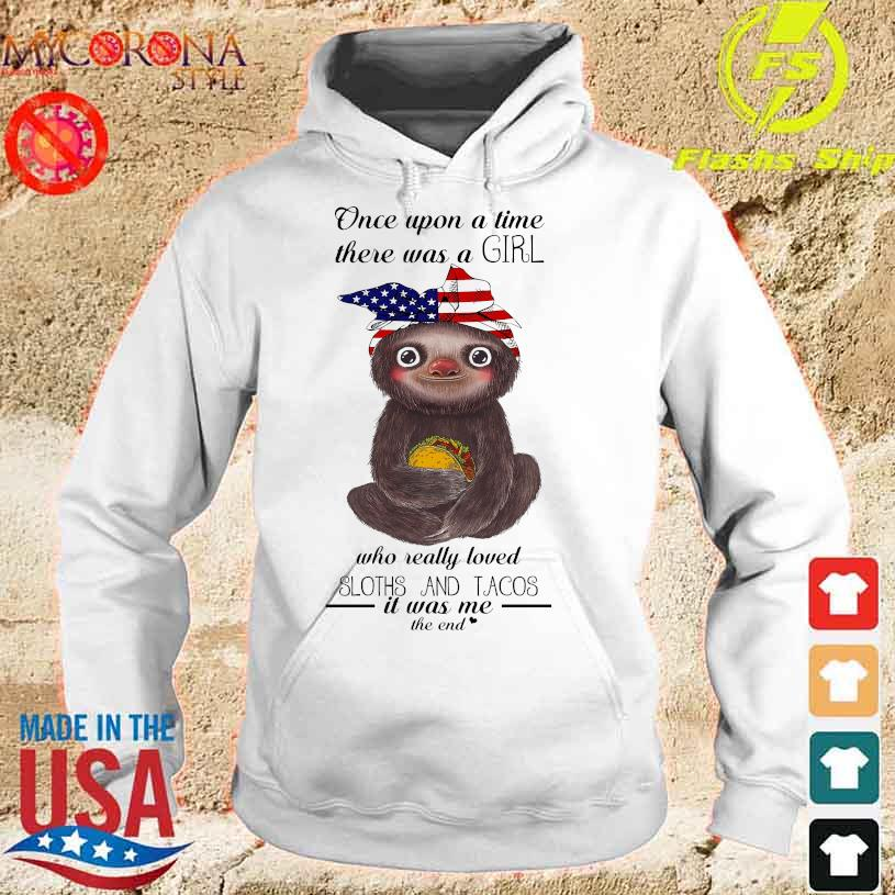 Once upon a time there was a girl who really loved Sloths and Tacos it was me the end s hoodie