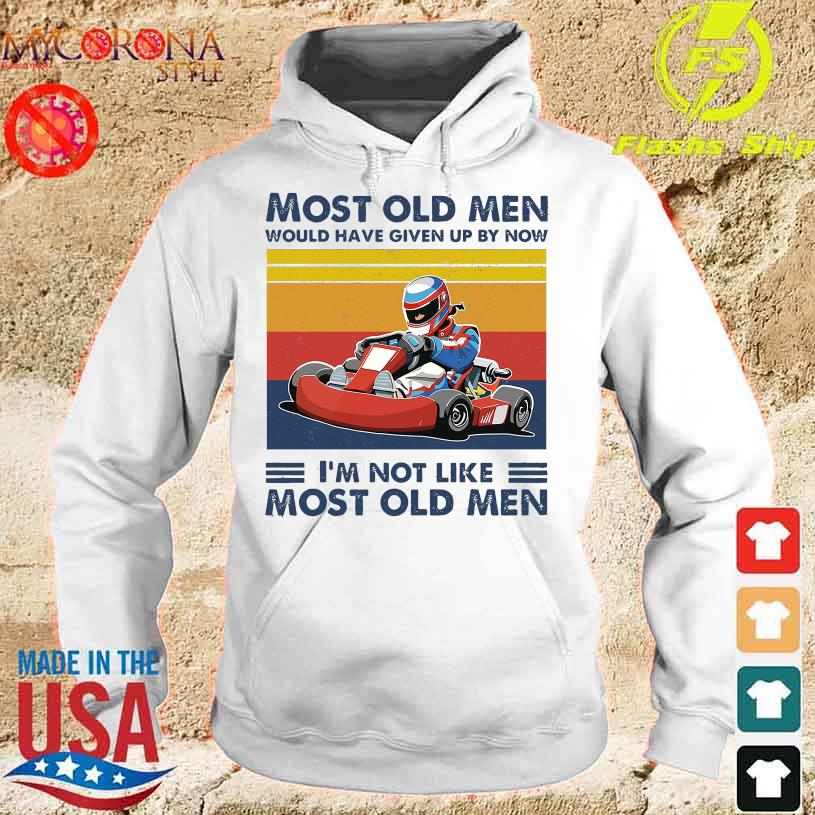 Racing Most old men would have given up by now I'm not like most old men vintage s hoodie