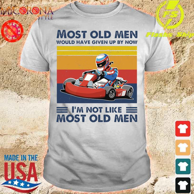 Racing Most old men would have given up by now I'm not like most old men vintage shirt