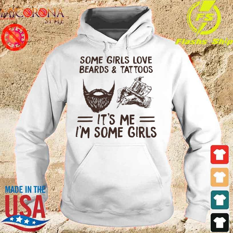 Some girls love beards and Tattoos it's me I'm some girls s hoodie
