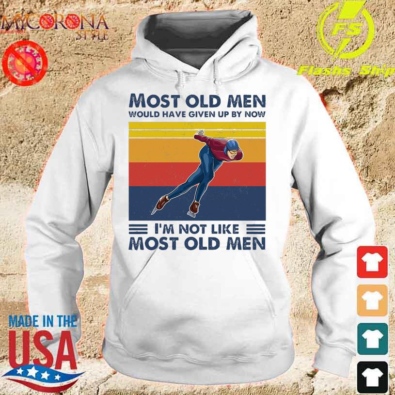 Speed-Skating Most Old Men Would Have Given By Now I'm Not Like Most Old Men Vintage Shirt hoodie