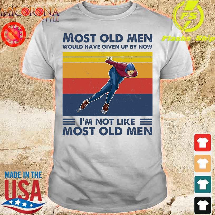 Speed-Skating Most Old Men Would Have Given By Now I'm Not Like Most Old Men Vintage Shirt