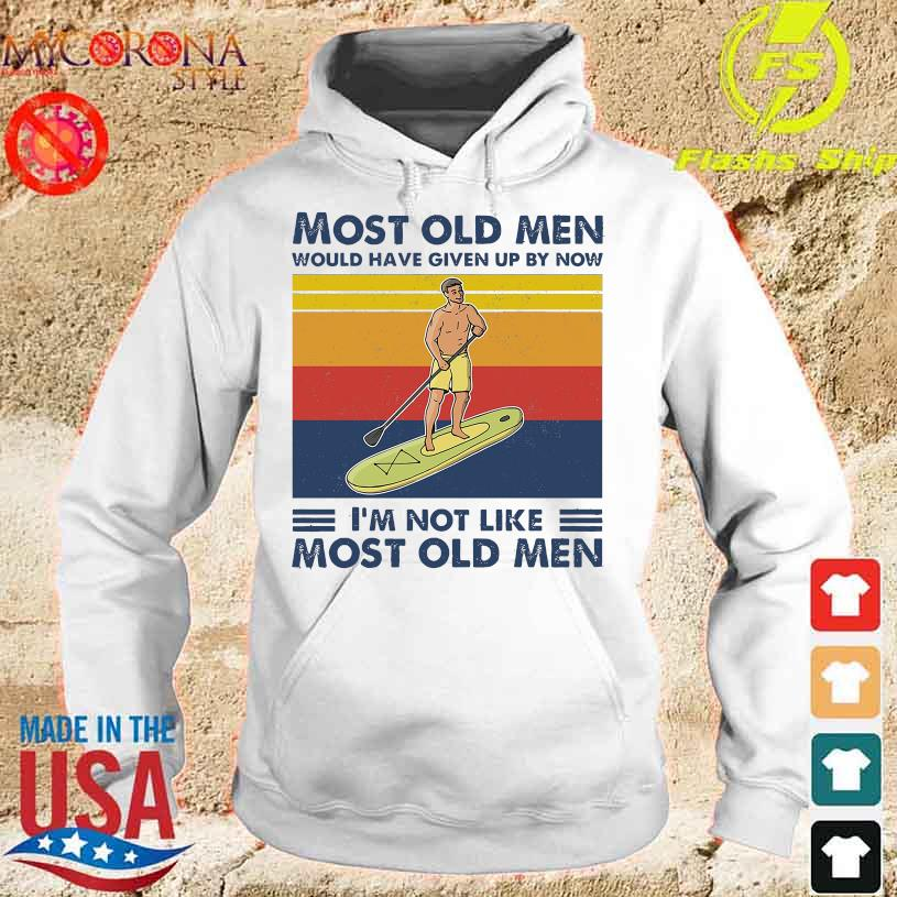 Sup Surfer Most old men would have given up by now I'm not like most old men vintage s hoodie