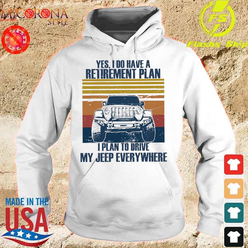 Yes I do have a retirement plan I plan to drive my jeep everywhere s hoodie