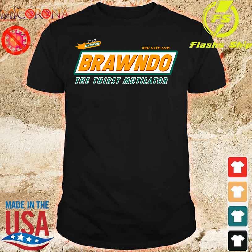 It's got Electrolytes Brawndo the thirst Mutilator shirt
