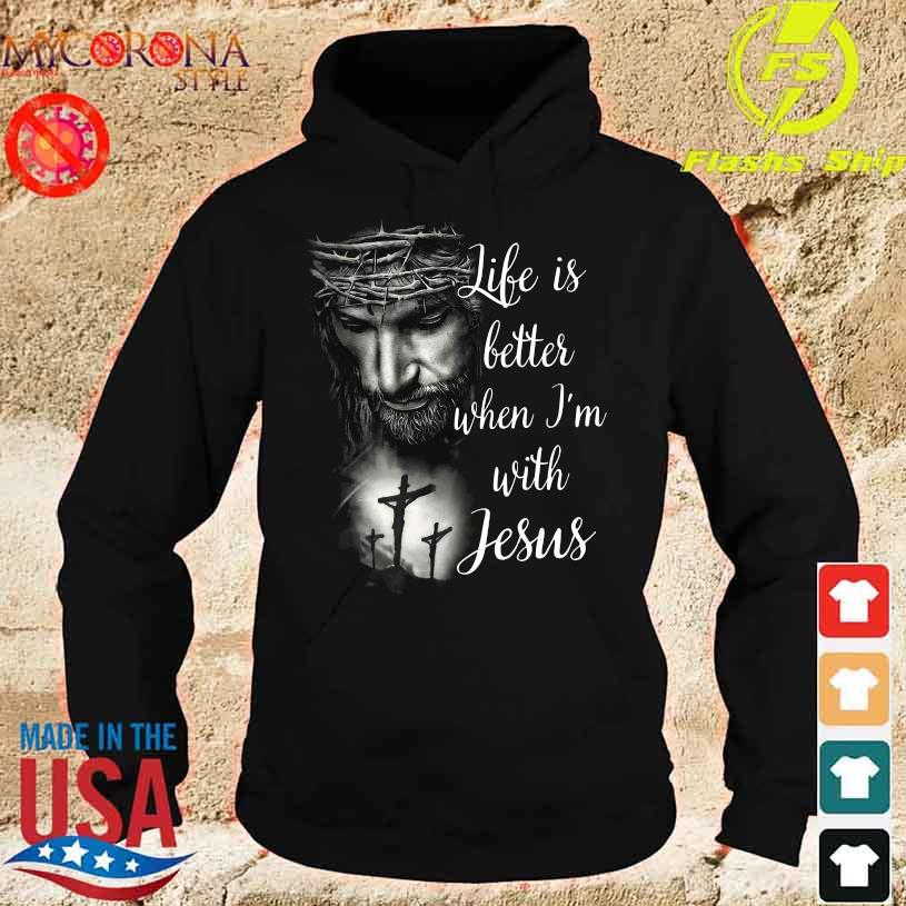 Life is better when i'm with Jesus s hoodie