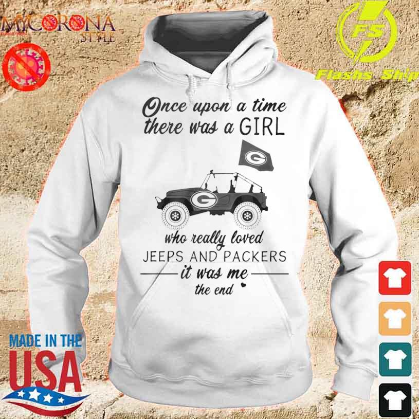 Official Once Upon A Time There Was A Girl Who Really Loved Jeeps And Packers Shirt hoodie