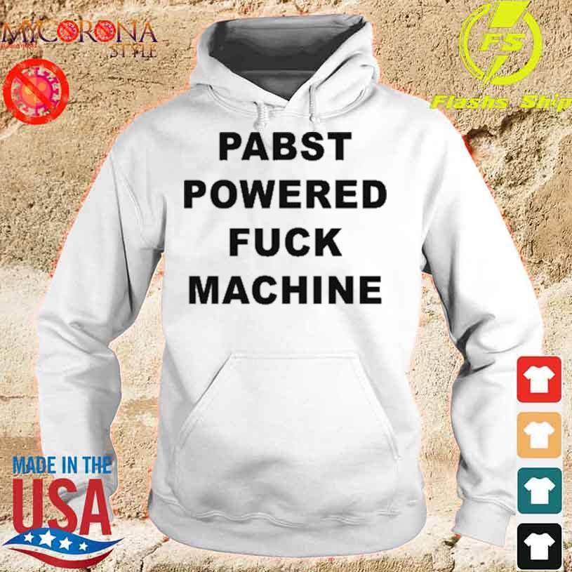 Official Pabst Powered Fuck Machine Shirt hoodie