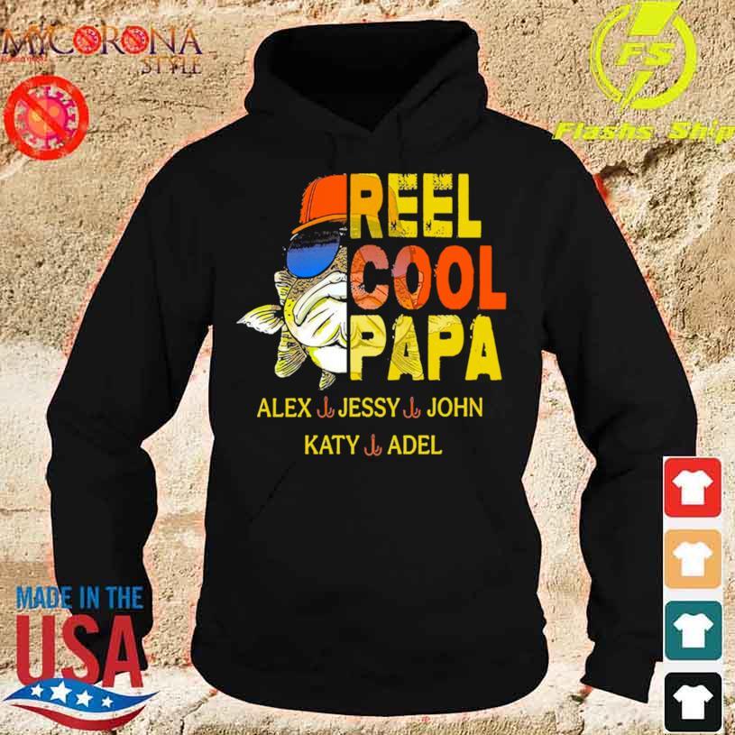 Official Reel Cool Papa Alex Jessy John Katy Adel Shirt hoodie